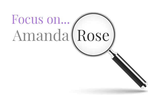 Focus On…Amanda Rose!
