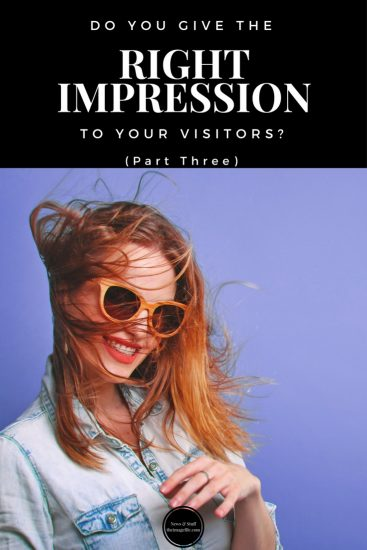 Do You Give The Right Impression To Your Visitors? (Part 3)