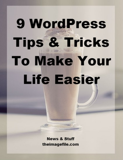 9 WordPress Tips And Tricks To Make Your Life Easier!