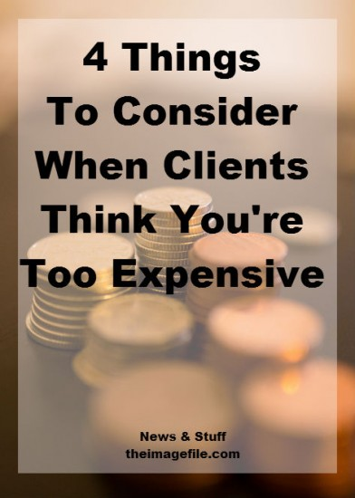4 things to consider when clients think you're too expensive