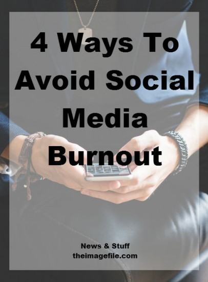 4 Ways To Avoid Social Media Burnout