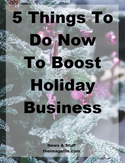 5 Things To Do Now To Boost Holiday Business