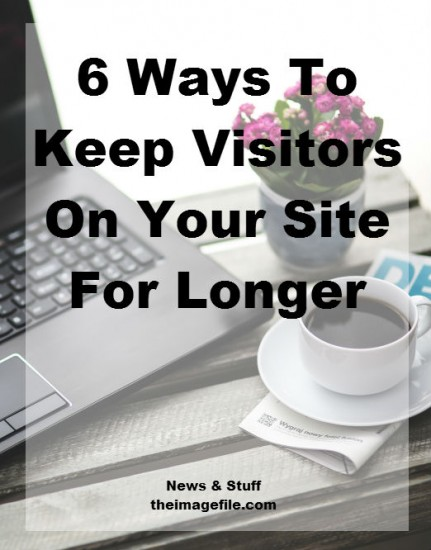6 ways to keep visitors on your site for longer