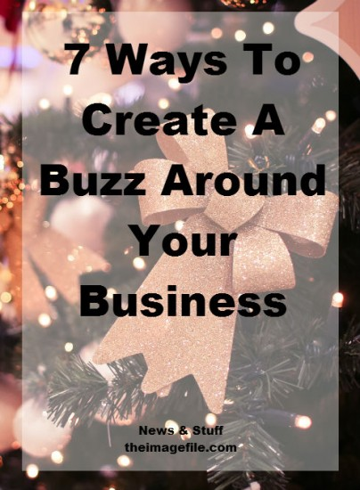 7 Ways To Create A Buzz Around Your Business