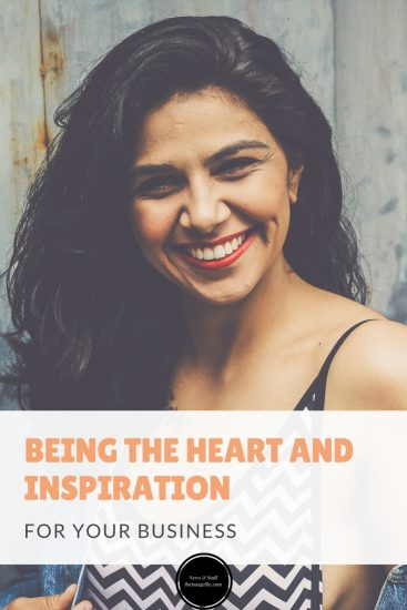 Being the heart and inspiration for your business