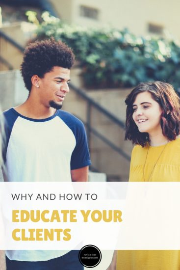 Why And How To Educate Your Clients
