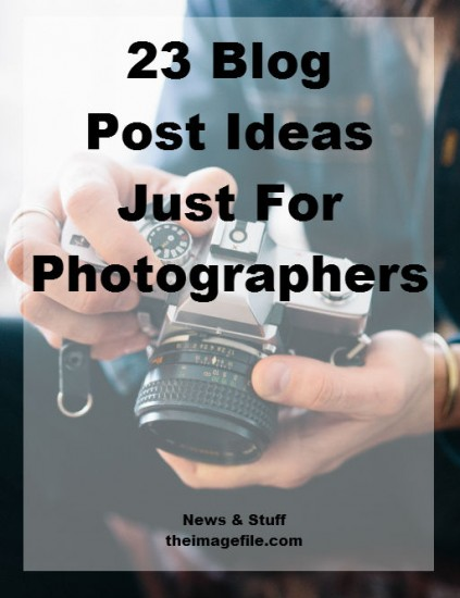 23 Blog Post Ideas Just For Photographers