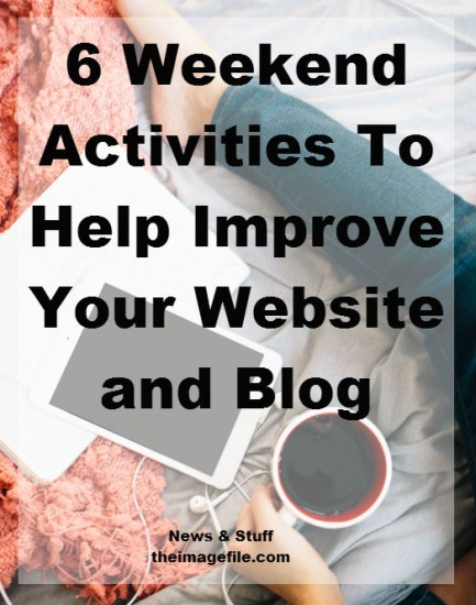 6 Weekend Activities To Help Improve Your Website And Blog