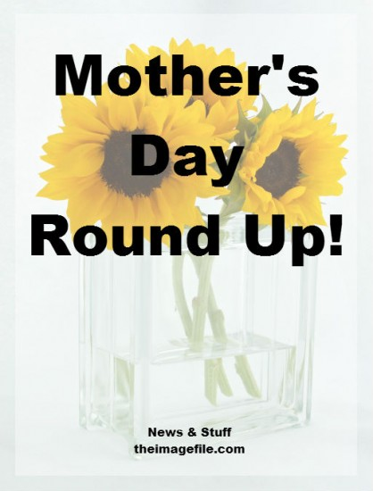 Mother's Day Round Up!