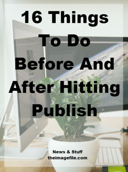 16 Things To Do Before And After Hitting Publish