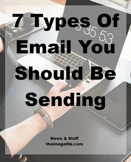 7 Types Of Email Your Should Be Sending