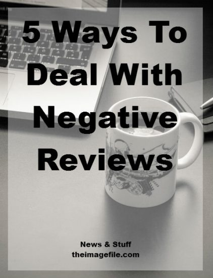 5 Ways To Deal With Negative Reviews