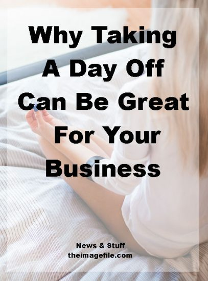 Why Taking A Day Off Can Be Great For Your Business