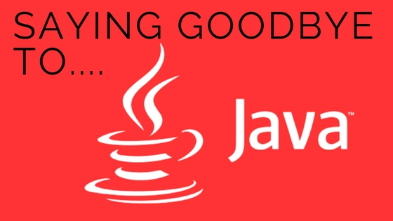 Saying Goodbye To…Java