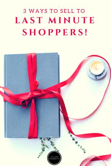 3 Ways To Sell To Last Minute Shoppers