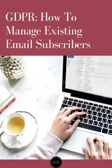 GDPR: How To Manage Existing Email Subscribers