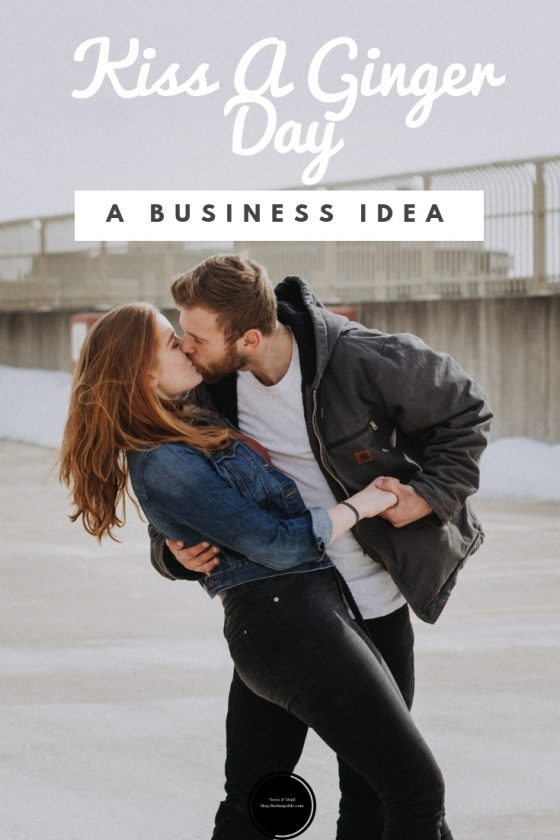 Kiss A Ginger Day: A Business Idea
