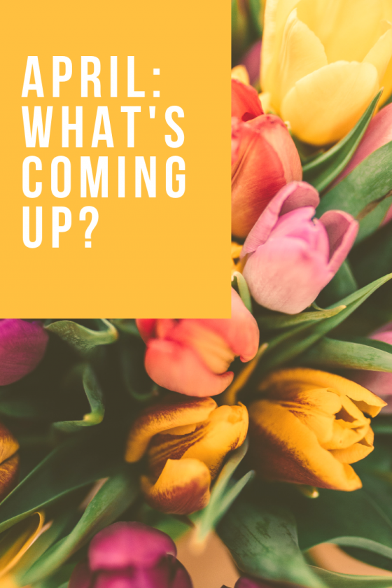 April: What's Coming Up?