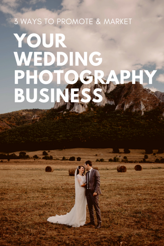 3 Ways To Promote and Market Your Wedding Photography Business