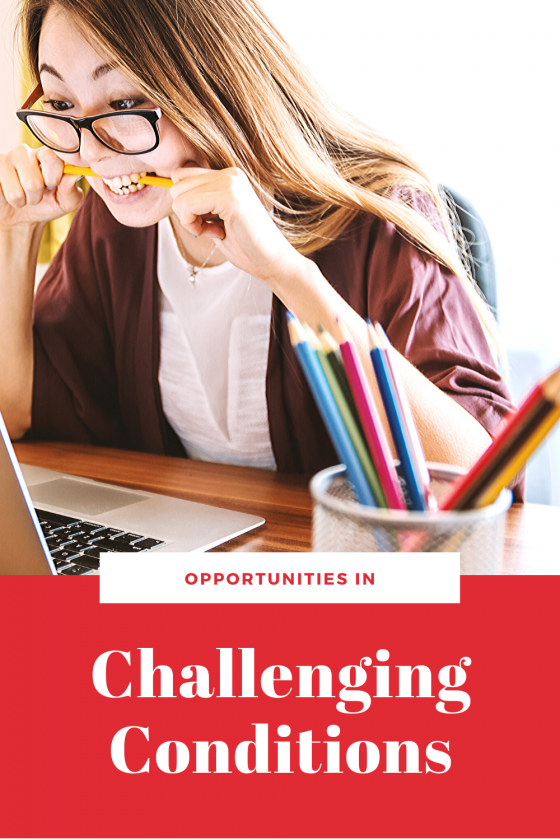Opportunities in challenging conditions