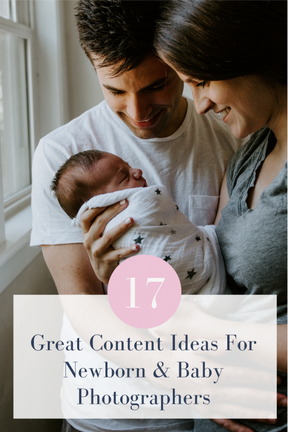 17 Great Content Ideas For Newborn & Baby Photographers