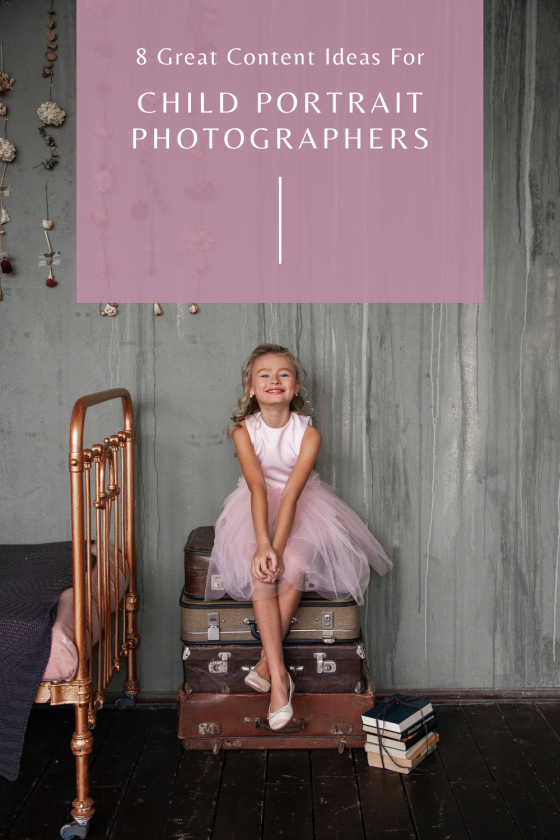 8 Great Content Ideas For Child Portrait Photographers