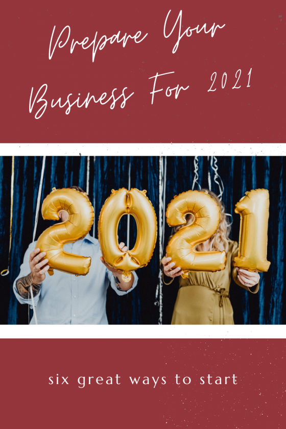 6 Great Ways To Prepare Your Business For 2021